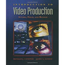 Introduction to Video Production: Studio, Field, and Beyond by Ronald Compesi (2005-07-05)