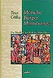 Mönche - Bürger - Minnesänger: Die Welt der Musik des Mittelalters