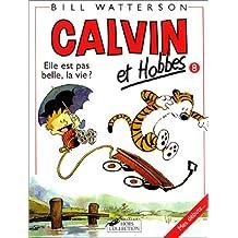 Calvin et Hobbes, tome 8 : Elle est pas belle, la vie ?