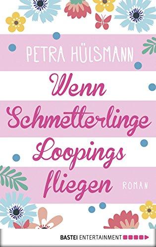Wenn Schmetterlinge Loopings fliegen: Roman (Allgemeine Reihe. Bastei Lübbe Taschenbücher)
