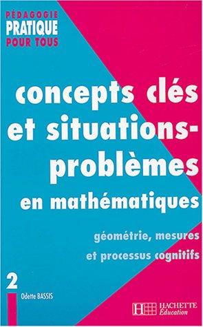 Concepts clés et situations-problèmes en mathématiques : Tome 2, Géométrie, mesures et processus cognitifs