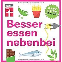 Besser essen nebenbei: Gesund genießen ohne Diät | Von Stiftung Warentest