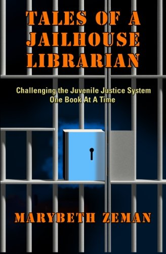 Tales of A Jailhouse Librarian: Challenging the Juvenile Justice System One Book At A Time