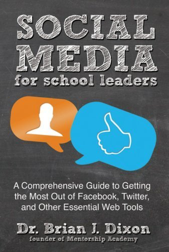 Social Media for School Leaders: A Comprehensive Guide to Getting the Most Out of Facebook, Twitter, and Other Essential Web Tools by Dixon, Brian (2012) Paperback