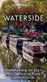 London's Waterside Walks: 21 Walks Along the City's Most Interesting Rivers, Canals & Docks (London Walks) [Idioma Inglés]
