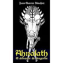 Ahnalath El Domador de Dragones (El Ciclo de Ahnalath nº 1)
