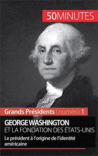 george-washington-et-la-fondation-des-tats-unis-le-prsident-lorigine-de-lidentit-amricaine-grands-pr