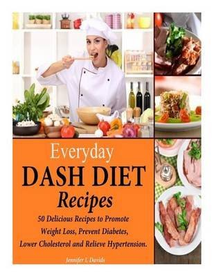 [(Everyday Dash Diet Recipes : 50 Delicious Recipes to Promote Weight Loss, Prevent Diabetes, Lower Cholesterol and Relieve Hypertension.)] [By (author) Jennifer L Davids] published on (January, 2014)