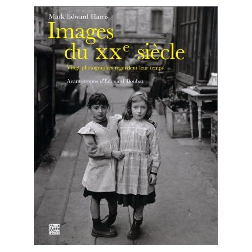 Images du XXe siècle : Vingt photographes regardent leur temps