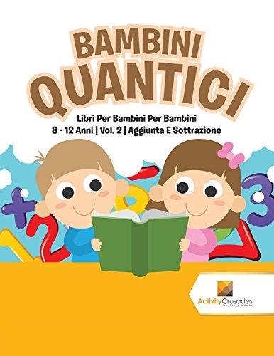 Bambini Quantici : Libri Per Bambini Per Bambini 8 - 12 Anni | Vol. 2 | Aggiunta E Sottrazione
