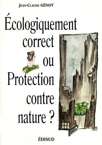 Ecologiquement correct ou protection contre nature ? par Jean-Claude Génot