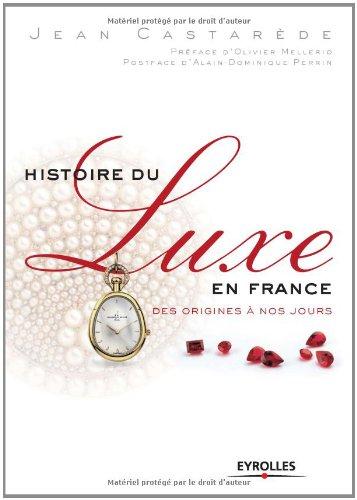 Histoire du luxe en France: Des origines à nos jours par Jean Castarède