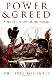 Power and Greed: A Short History of the World by Philippe Gigantes (2002-07-23) - Philippe Gigantes