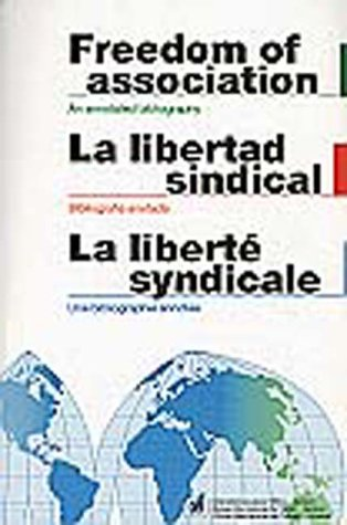 Freedom of Association: An Annotated Bibliography por International Labour Office