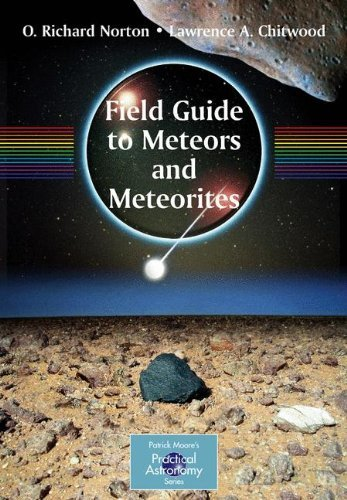 Field Guide to Meteors and Meteorites (The Patrick Moore Practical Astronomy Series) by O. Richard Norton (2008-04-28)