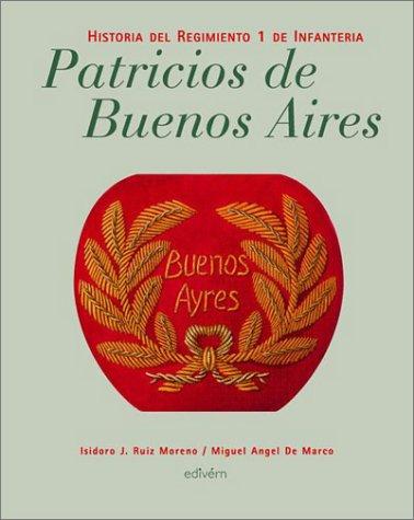 Patricios de Buenos Aires - Historia Regimiento 1 por Miguel Angel de Marco