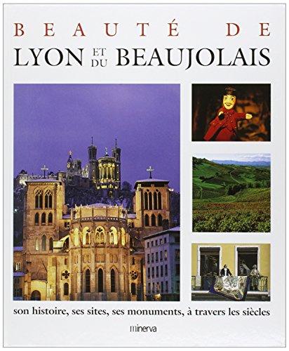 Beauté de Lyon et du Beaujolais : Son histoire, ses sites, ses monuments, à travers les siècles par Félix Benoît