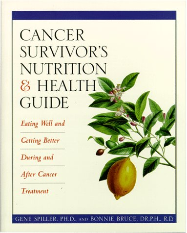 The Cancer Survivor's Nutrition and Health Guide: Eating Well and Getting Better During and After Cancer Treatment