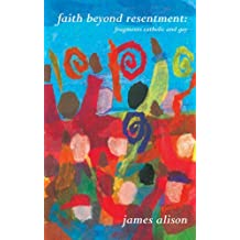Faith Beyond Resentment: Fragments Catholic and Gay by James Alison (2001-10-01)