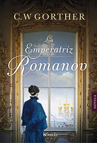 La emperatriz Romanov (Fondo General - Narrativa) de [Gortner, C.W.]