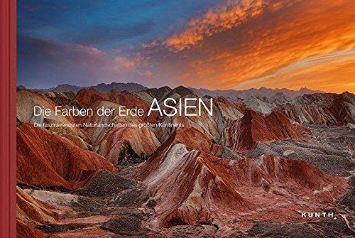 Die Farben der Erde ASIEN: Die faszinierendsten Naturlandschaften des größten Kontinents