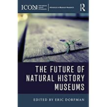 The Future of Natural History Museums (ICOM Advances in Museum Research)