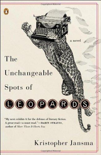 The Unchangeable Spots of Leopards: A Novel by Jansma, Kristopher (2014) Paperback