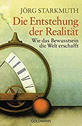 Die Entstehung der Realität: Wie das Bewusstsein die Welt erschafft