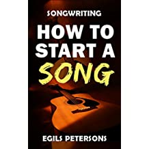 SONGWRITING: How To Start A Song (English Edition)