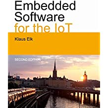 Embedded Software for the IoT: The Basics, Best Practices and Technologies (English Edition)