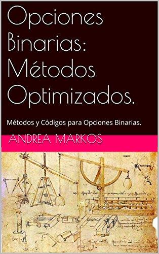 Opciones Binarias:  Métodos Optimizados.: Métodos y Códigos para Opciones Binarias. por Andrea Markos