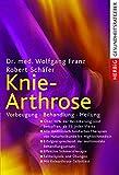 Knie-Arthrose: Vorbeugung - Behandlung - Heilung - Wolfgang Franz