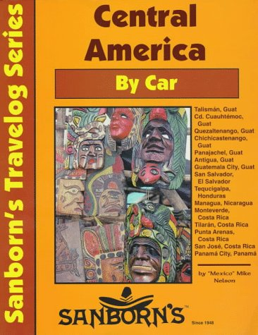 Central America by Car: A Driver's Guide (Sanborn's Travelog Series)