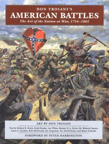 Don Troiani's American Battles: The Art of the Nation at War, 1754-1865: The Art of a Nation at War, 1754-1865 por Don Troiani