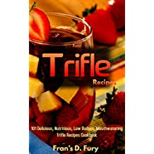 Easy Trifle Recipes: 101 Delicious, Nutritious, Low Budget, Mouthwatering Easy Trifle Recipes Cookbook (English Edition)