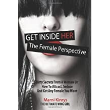 Get Inside Her: Dirty Dating Tips & Secrets From A Woman On How To Attract, Seduce And Get Any Female You Want by Marni Kinrys (2013-01-23)