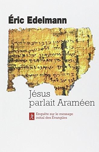 Jésus parlait araméen : A la recherche de l'enseignement originel par Eric Edelmann