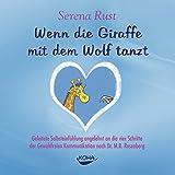 Wenn die Giraffe mit dem Wolf tanzt. Audio-CD: Geleitete Selbsteinfühlung angelehnt an die vier Schritte der Gewaltfreie Kommunikation nach Dr. M.B. Rosenberg