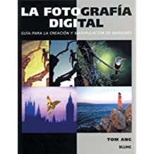 La Fotografia Digital / Digital Photography: Guide For The Creation And Manipulation Of Images / A Step by Step Guide To Creating And Manipulating Great Images