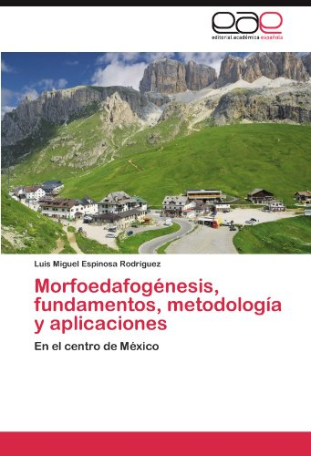 Morfoedafogénesis, fundamentos, metodología y aplicaciones por Espinosa Rodríguez Luis Miguel