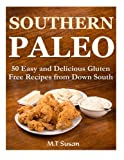 Southern Paleo: 50 Easy and Delicious Gluten Free Recipes from Down South