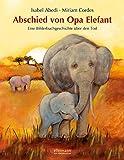 Abschied von Opa Elefant: Eine Bilderbuchgeschichte über den Tod