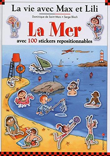 La mer - La vie avec Max et Lili - avec 100 stickers repositionnables par Dominique de Saint-mars