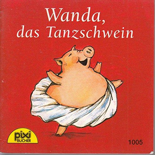 Wanda, das Tanzschwein - Pixi-Buch Nr. 1005 - Einzeltitel aus PIXI-Serie 118 (aus Kassette)