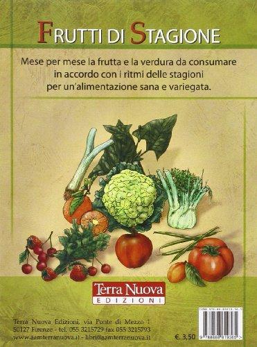 frutti di stagione. mese per mese la frutta e la verdura da consumare in accordo con i ritmi delle stagioni per un'alimentazione sana e variegata