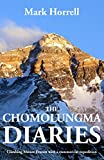 The Chomolungma Diaries: Climbing Mount Everest with a commercial expedition (Footsteps on the Mountain Travel Diaries) by Mark Horrell