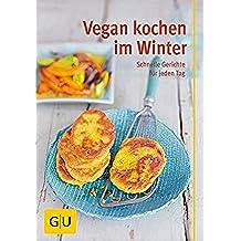 Vegan kochen im Winter: schnelle Gerichte für jeden Tag (GU Genussvoll essen) (German Edition)