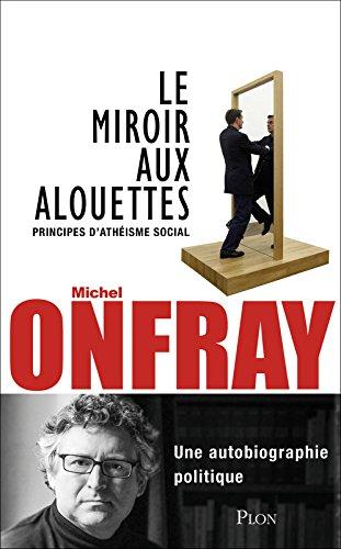 Le miroir aux alouettes michel onfray tous les prix d for Miroir aux alouettes signification