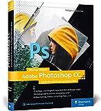 Adobe Photoshop CC: Schritt für Schritt zum perfekten Bild - Markus Wäger