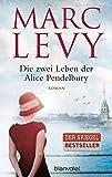 Die zwei Leben der Alice Pendelbury: Roman - Marc Levy